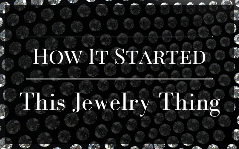 How It Started...This Jewelry Thing